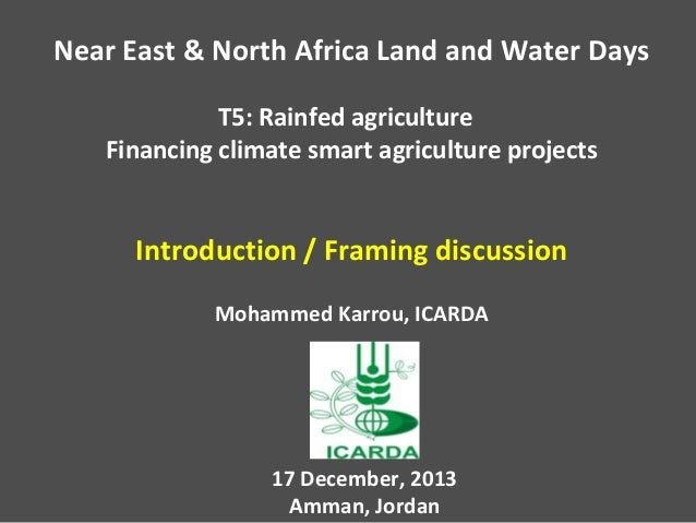 Near East & North Africa Land and Water Days T5: Rainfed agriculture Financing climate smart agriculture projects  Introdu...