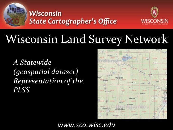 Wisconsin Land Survey Network A Statewide (geospatial dataset) Representation of the PLSS              www.sco.wisc.edu