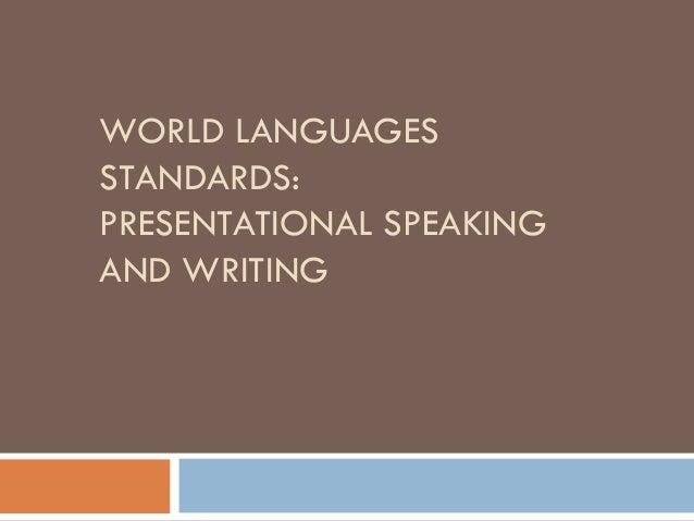 WORLD LANGUAGESSTANDARDS:PRESENTATIONAL SPEAKINGAND WRITING
