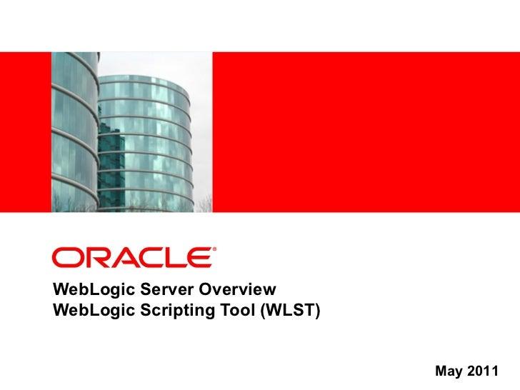 <Insert Picture Here>WebLogic Server OverviewWebLogic Scripting Tool (WLST)                                 May 2011