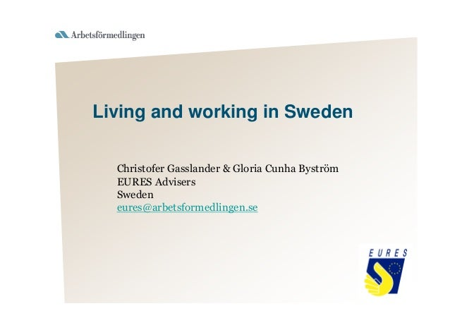 Christofer Gasslander & Gloria Cunha Byström EURES Advisers Sweden eures@arbetsformedlingen.se Living and working in Sweden
