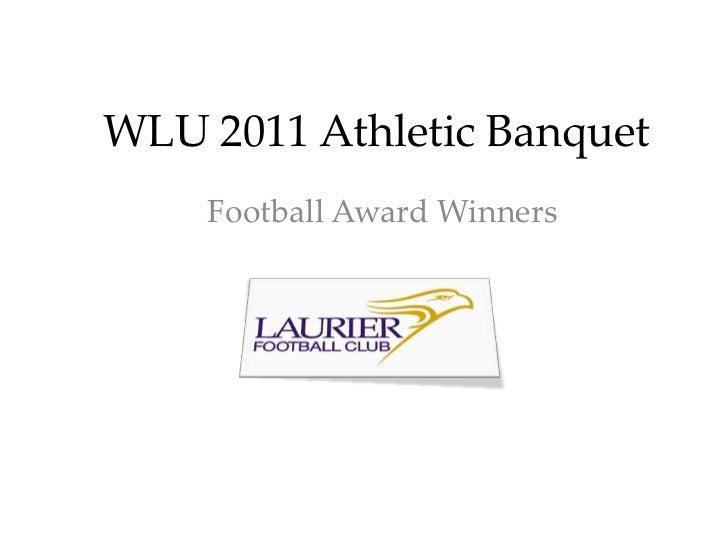 WLU 2011 Athletic Banquet<br />Football Award Winners<br />