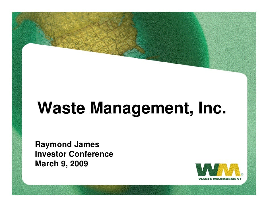 Waste Management, Inc.      Raymond James     Investor Conference     March 9, 2009  1