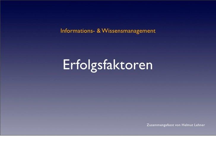 Informations- & Wissensmanagement     Erfolgsfaktoren                                Zusammengefasst von Helmut Lehner