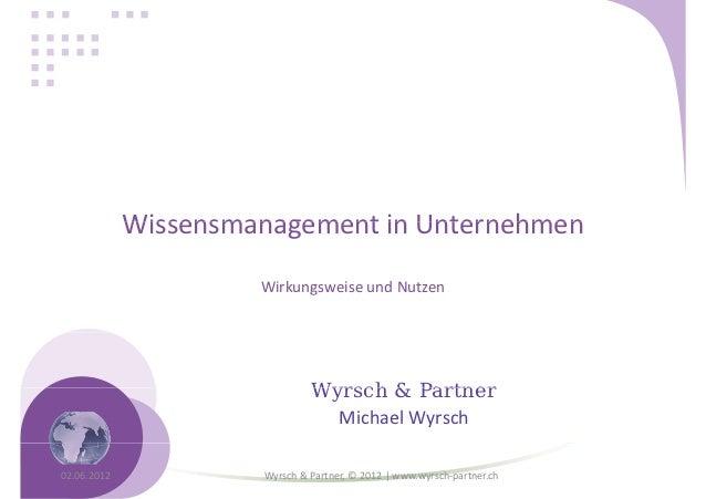 Wissensmanagement in Unternehmen                      Wirkungsweise und Nutzen                               Wyrsch & Part...