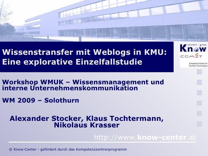 Wissenstransfer mit Weblogs in KMU: Eine explorative Einzelfallstudie Workshop WMUK – Wissensmanagement und interne Untern...