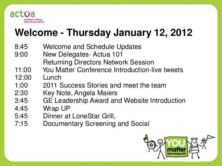 Welcome - Thursday January 12, 20128:45    Welcome and Schedule Updates9:00    New Delegates- Actua 101        Returning D...