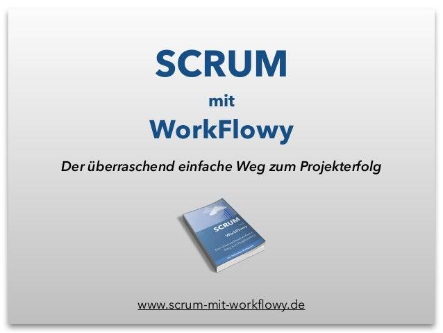 SCRUM mit WorkFlowy Der überraschend einfache Weg zum Projekterfolg www.scrum-mit-workflowy.de