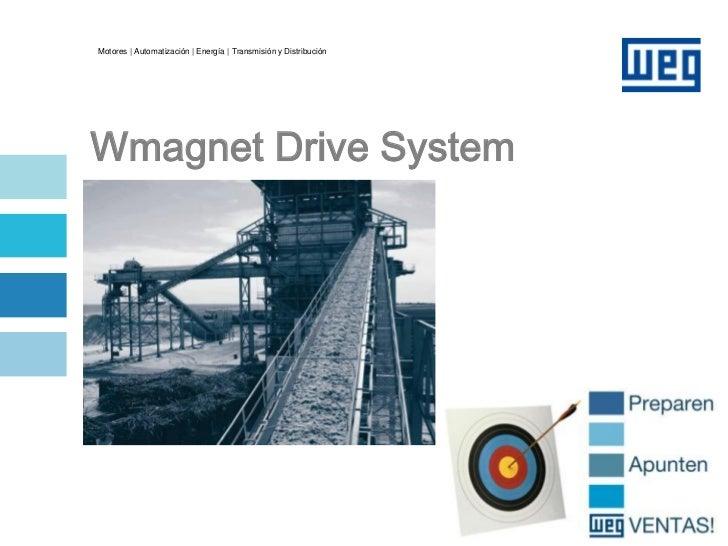 Motores | Automatización | Energía | Transmisión y DistribuciónWmagnet Drive System