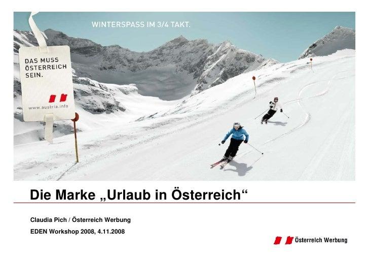 """Die Marke """"Urlaub in Österreich"""" Claudia Pich / Österreich Werbung EDEN Workshop 2008, 4.11.2008"""