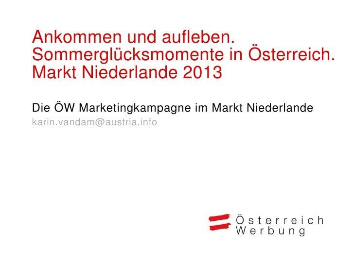Ankommen und aufleben.Sommerglücksmomente in Österreich.Markt Niederlande 2013Die ÖW Marketingkampagne im Markt Niederland...
