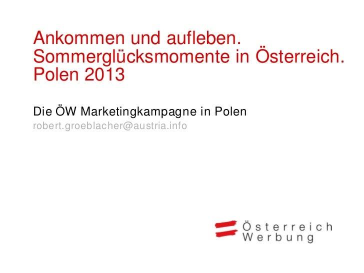 Ankommen und aufleben.Sommerglücksmomente in Österreich.Polen 2013Die ÖW Marketingkampagne in Polenrobert.groeblacher@aust...