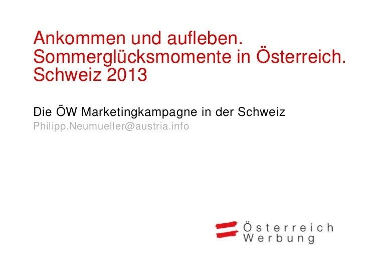 Ankommen und aufleben.Sommerglücksmomente in Österreich.Schweiz 2013Die ÖW Marketingkampagne in der SchweizPhilipp.Neumuel...