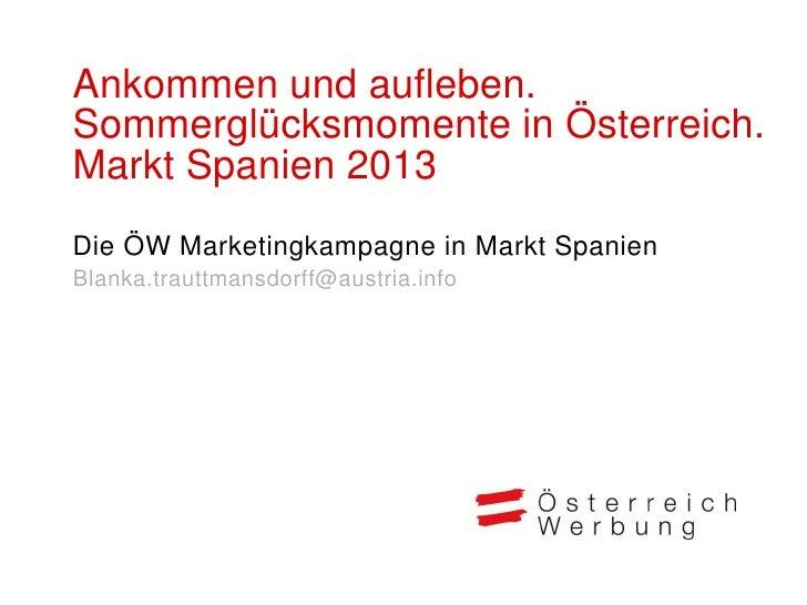 Ankommen und aufleben.Sommerglücksmomente in Österreich.Markt Spanien 2013Die ÖW Marketingkampagne in Markt SpanienBlanka....