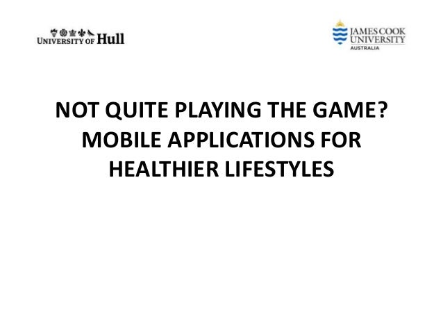 NOT QUITE PLAYING THE GAME? MOBILE APPLICATIONS FOR HEALTHIER LIFESTYLES
