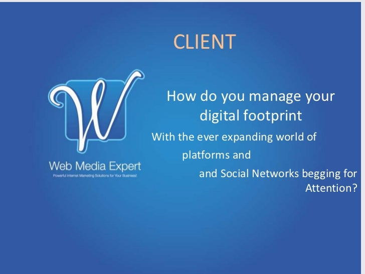 CLIENT  How do you manage your      digital footprintWith the ever expanding world of      platforms and         and Socia...