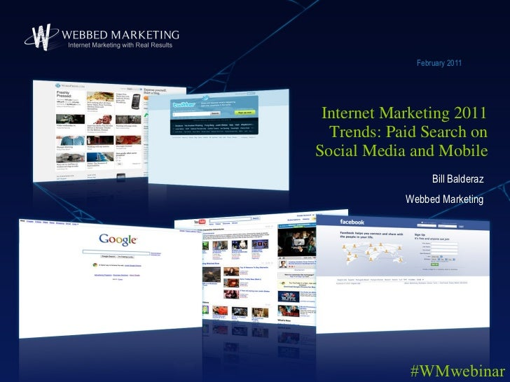 Internet Marketing 2011 Trends: Paid Search on Social Media and Mobile February 2011 Bill Balderaz Webbed Marketing #WMweb...