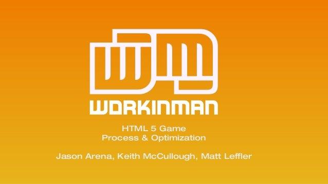 HTML 5 Game Process & Optimization  Jason Arena, Keith McCullough, Matt Leffler