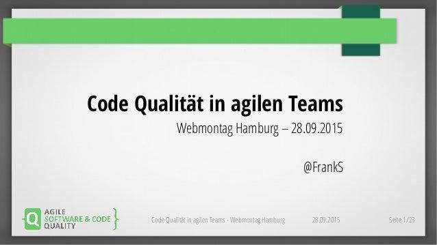 28.09.2015Code Qualität in agilen Teams - Webmontag Hamburg Seite 1/23 Code Qualität in agilen Teams Webmontag Hamburg – 2...