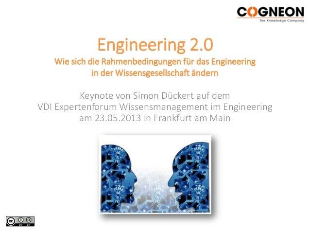 Engineering 2.0Wie sich die Rahmenbedingungen für das Engineeringin der Wissensgesellschaft ändernKeynote von Simon Dücker...
