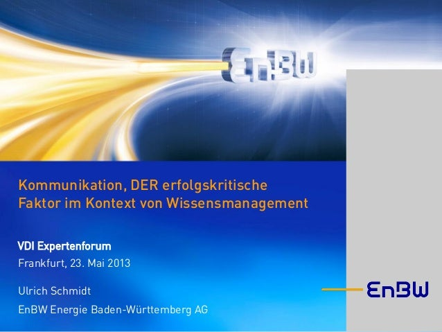 Kommunikation, DER erfolgskritischeFaktor im Kontext von WissensmanagementVDI ExpertenforumFrankfurt, 23. Mai 2013Ulrich S...