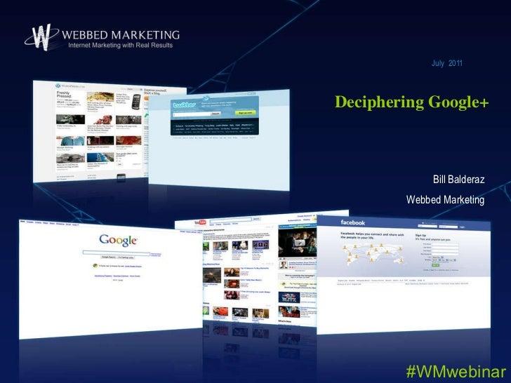 Deciphering Google+ July  2011 Bill Balderaz Webbed Marketing #WMwebinar