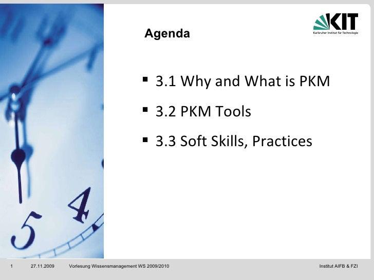 Agenda Vorlesung Wissensmanagement WS 2009/2010 <ul><li>3.1 Why and What is PKM </li></ul><ul><li>3.2 PKM Tools  </li></ul...