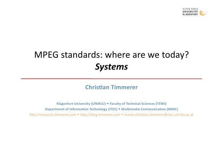 MPEGstandards:wherearewetoday?                Systems                                  Chris&anTimmerer          ...