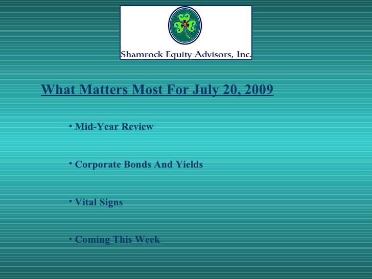 What Matters Most For July 20, 2009 <ul><li>Mid-Year Review </li></ul><ul><li>Corporate Bonds And Yields </li></ul><ul><li...