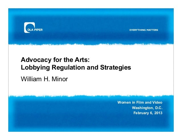 Advocacy for the Arts:Lobbying Regulation and StrategiesWilliam H. Minor                             Women in Film and Vid...