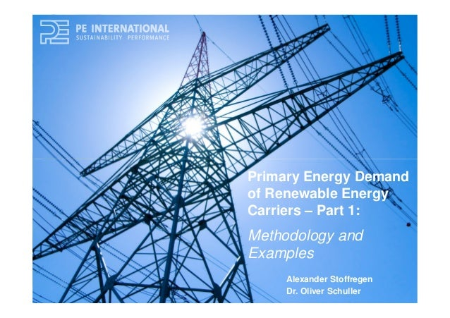 Primary Energy Demand of Renewable Energy Carriers – Part 1: Methodology and Examples Alexander Stoffregen Dr. Oliver Schu...