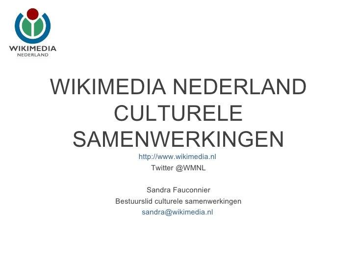 WIKIMEDIA NEDERLAND     CULTURELE SAMENWERKINGEN          http://www.wikimedia.nl              Twitter @WMNL             S...