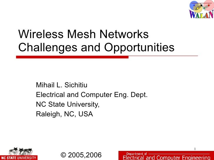 Wireless Mesh Networks Challenges and Opportunities      Mihail L. Sichitiu    Electrical and Computer Eng. Dept.    NC St...