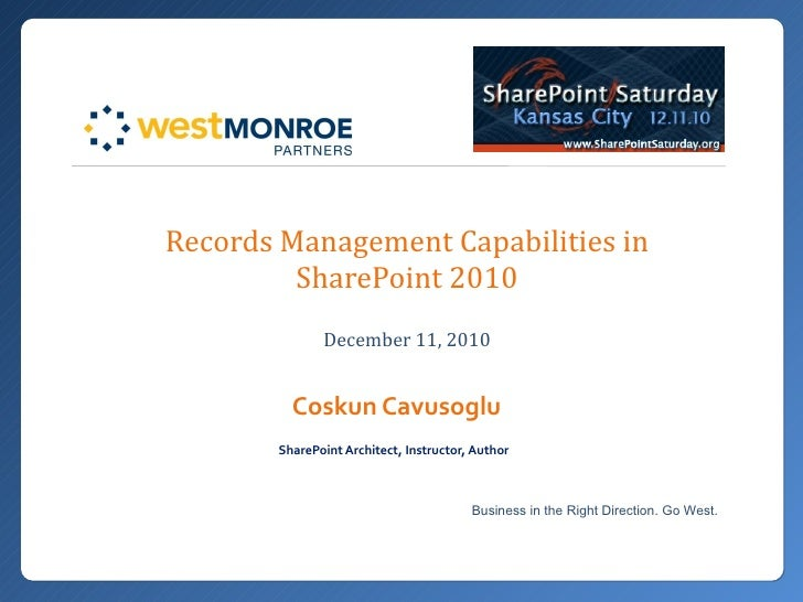 Records Management Capabilities in SharePoint 2010 December 11, 2010 Coskun Cavusoglu SharePoint Architect, Instructor, Au...