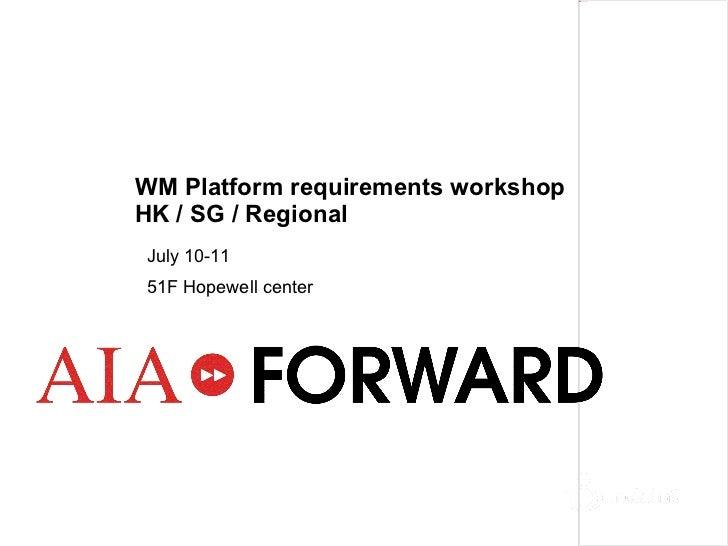 WM Platform requirements workshop  HK / SG / Regional  July 10-11  51F Hopewell center