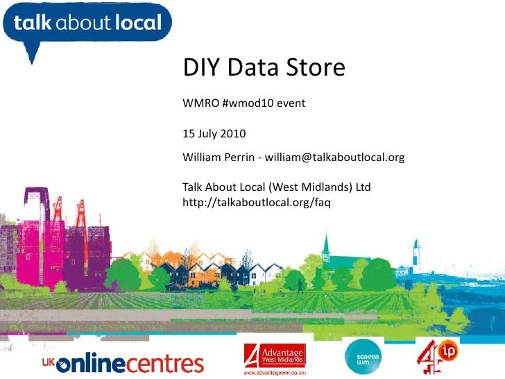 DIY Data Store<br />WMRO #wmod10 event<br />15July 2010<br />William Perrin - william@talkaboutlocal.org<br />Talk About L...