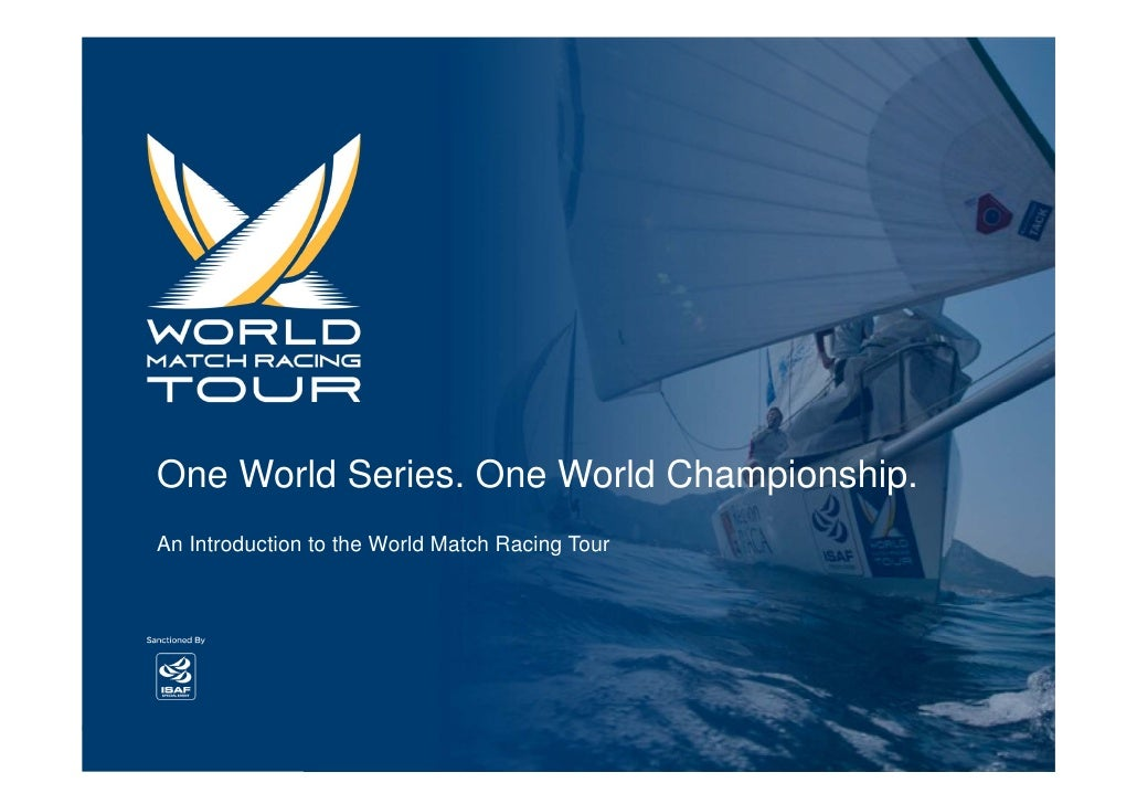 One World Series. One World Championship. An Introduction to the World Match Racing Tour     Copyright 2010 © World Match ...
