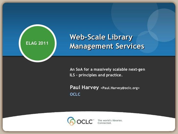 An SoA for a massively scalable next-gen ILS - principles and practice. <br />Paul Harvey <Paul.Harvey@oclc.org><br />OCLC...