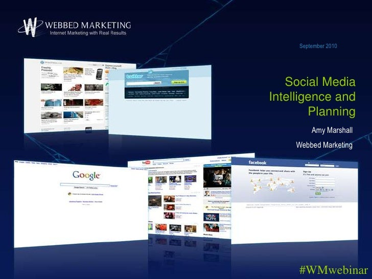 September 2010<br />Social Media Intelligence and Planning <br />Amy Marshall<br />Webbed Marketing<br />#WMwebinar<br />