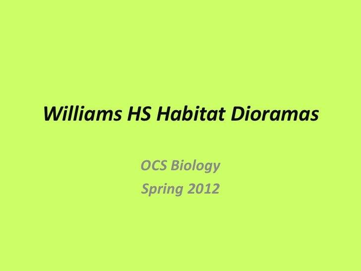 Williams HS Habitat Dioramas         OCS Biology         Spring 2012