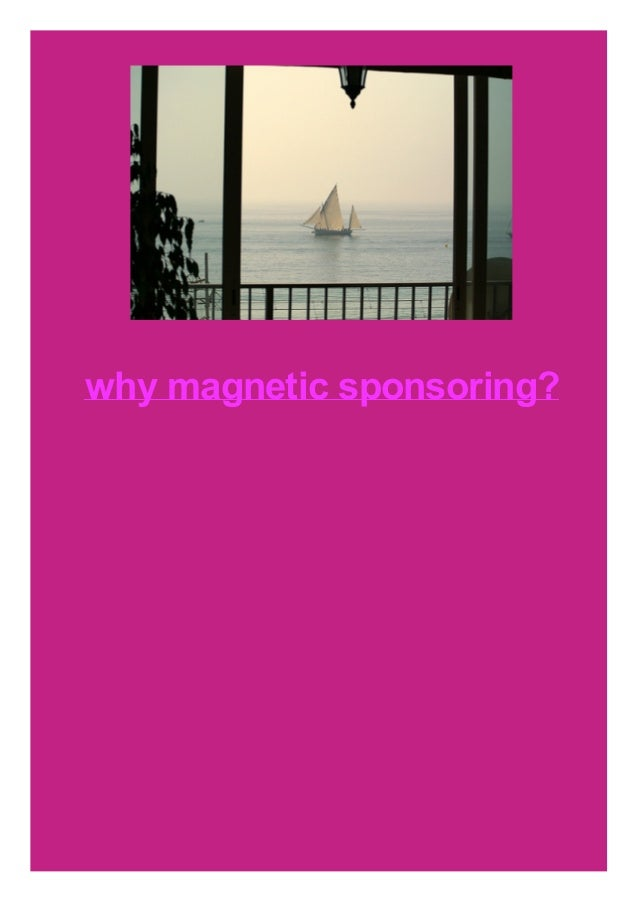 why magnetic sponsoring?