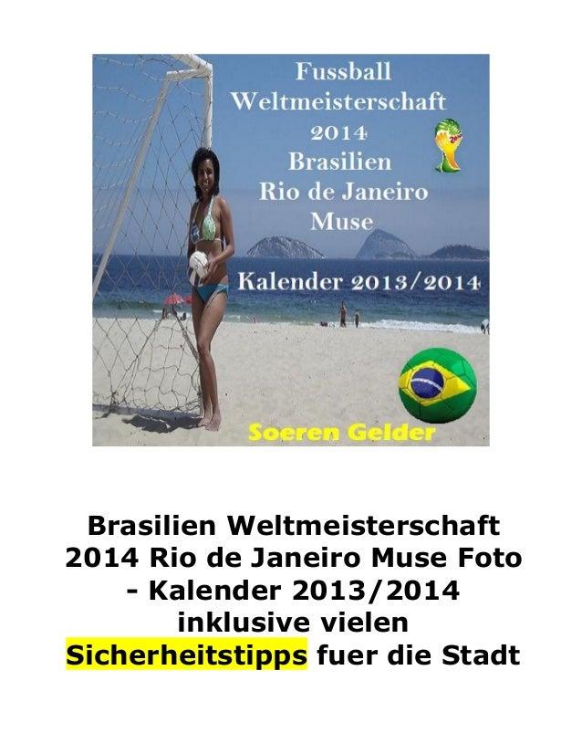 Brasilien Weltmeisterschaft2014 Rio de Janeiro Muse Foto    - Kalender 2013/2014        inklusive vielenSicherheitstipps f...