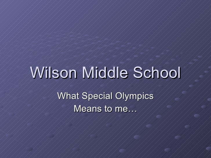 Wilson Middle School What Special Olympics Means to me…