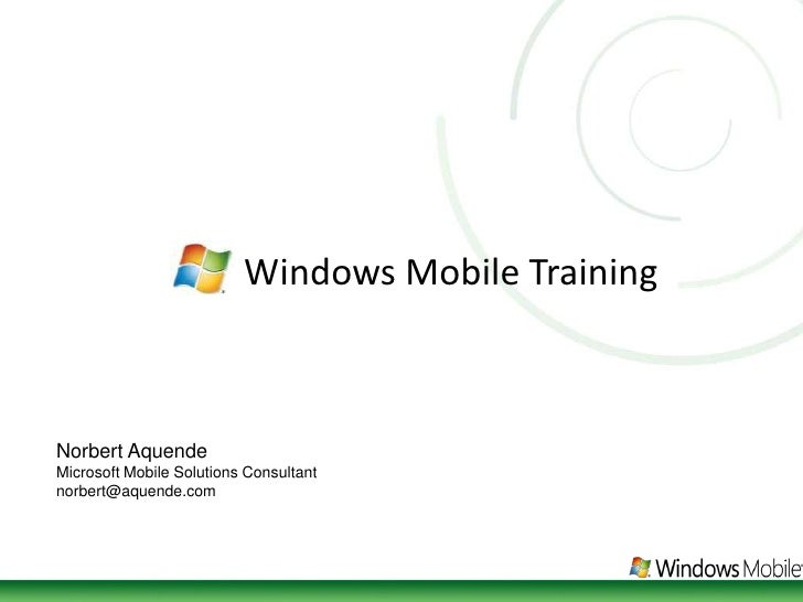 Windows Mobile Training<br />Norbert Aquende<br />Microsoft Mobile Solutions Consultant<br />norbert@aquende.com  <br />