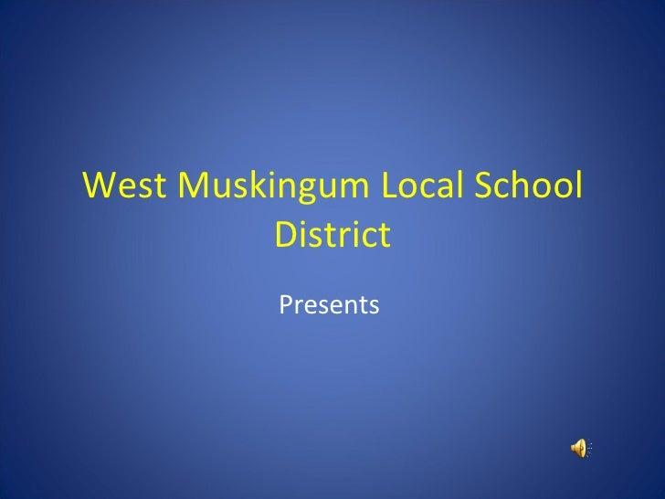 West Muskingum Local School District Presents