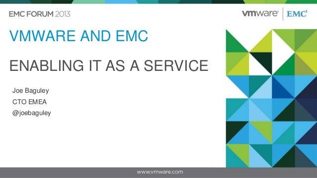 VMWARE AND EMC ENABLING IT AS A SERVICE Joe Baguley CTO EMEA @joebaguley