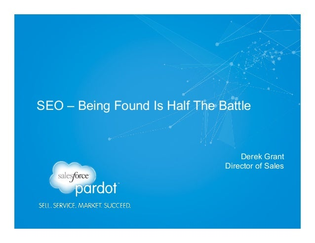 SEO – Being Found Is Half The Battle Derek Grant Director of Sales