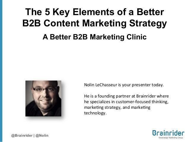 The 5 Key Elements of a Better     B2B Content Marketing Strategy                A Better B2B Marketing Clinic            ...