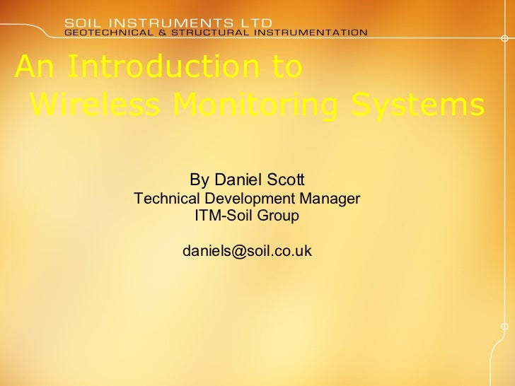 An Introduction to  Wireless Monitoring Systems By Daniel Scott Technical Development Manager ITM-Soil Group [email_address]