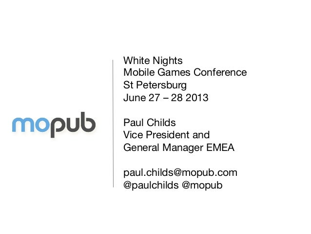 White Nights  Mobile Games Conference St Petersburg June 27 – 28 2013  Paul Childs Vice President and  General Manager EME...
